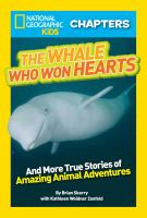 Cover image for The whale who won hearts and more true stories of adventures with animals.