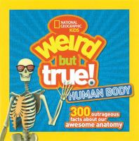 Cover image for Weird but true : human body : 300 outrageous facts about your awesome anatomy.