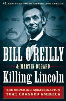Cover image for Killing lincoln The Shocking Assassination that Changed America Forever.