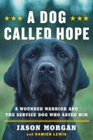 Cover image for A dog called hope a wounded warrior and the service dog who saved him