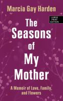 Cover image for The seasons of my mother a memoir of love, family, and flowers
