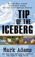 Cover image for Tip of the iceberg my 3,000-mile journey around wild Alaska, the last great American frontier
