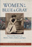 Cover image for Women of the blue & gray true Civil War stories of mothers, medics, soldiers, and spies