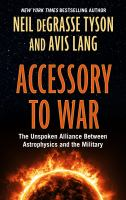 Cover image for Accessory to war the unspoken alliance between astrophysics and the military