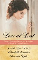 Cover image for Love at last three historical romance novellas of love in days gone by