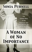 Cover image for A woman of no importance the untold story of the American spy who helped win World War II