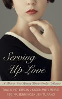 Cover image for Serving up love : a four-in-one Harvey House brides collection