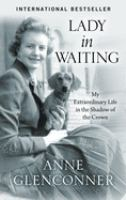 Cover image for Lady in waiting my extraordinary life in the shadow of the crown