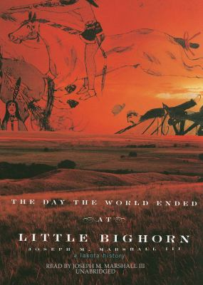 Cover image for The day the world ended at Little Bighorn a Lakota history