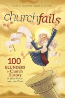 Cover image for Churchfails  100 blunders in church history (& what we can learn from them)