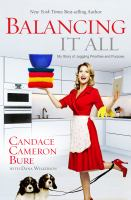 Cover image for Balancing it all : my story of juggling priorities and purpose