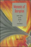Cover image for Moments of disruption  Levinas, Sartre, and the question of transcendence
