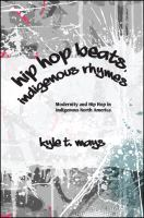 Cover image for Hip hop beats, indigenous rhymes modernity and hip hop in indigenous North America