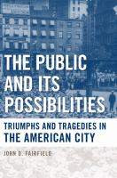 Cover image for The public and its possibilities triumphs and tragedies in the American City