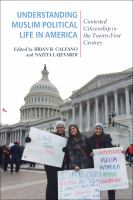 Cover image for Understanding Muslim political life in America contested citizenship in the twenty-first century