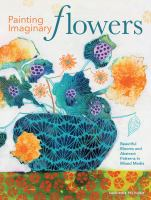 Cover image for Painting imaginary flowers : beautiful blooms and abstract patterns in mixed media