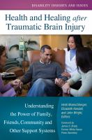 Cover image for Health and healing after traumatic brain injury  understanding the power of family, friends, community, and other support systems