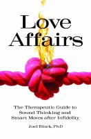 Cover image for Love affairs : the therapeutic guide to sound thinking and smart moves after infidelity
