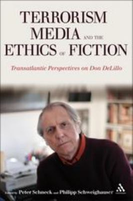 Cover image for Terrorism, media, and the ethics of fiction transatlantic perspectives on Don DeLillo