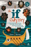 Cover image for The if Odyssey a philosophical journey through Greek myth and storytelling for 8-16 year-olds