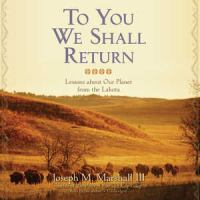 Cover image for To you we shall return [lessons about our planet from the Lakota]