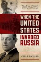 Cover image for When the United States invaded Russia Woodrow Wilson's Siberian disaster