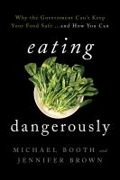 Cover image for Eating dangerously : why the government can't keep your food safe-- and how you can
