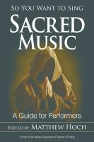 Cover image for So you want to sing sacred music : a guide for performers