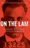 Cover image for On the lam : a history of hunting fugitives in America