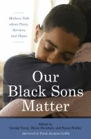 Imagen de portada para Our Black sons matter : mothers talk about fears, sorrows, and hopes