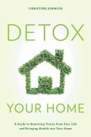 Cover image for Detox your home a guide to removing toxins from your life and bringing health into your home
