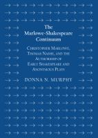 Cover image for Marlowe-Shakespeare continuum  Christopher Marlowe, Thomas Nashe, and the authorship of early Shakespeare and anonymous plays