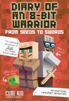 Cover image for Diary of an 8-bit warrior. From seeds to swords : an unofficial Minecraft adventure