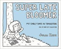 Cover image for Super late bloomer : my early days in transition : an up and out collection