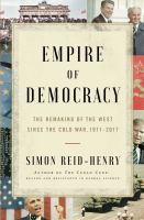 Cover image for Empire of democracy : the remaking of the West since the Cold War, 1971-2017