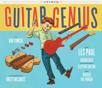 Cover image for Guitar genius : how Les Paul engineered the solid-body electric guitar and rocked the world