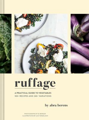 Cover image for Ruffage : a practical guide to vegetables : 100+ recipes and 230+ variations