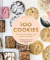 Cover image for 100 cookies : the baking book for every kitchen with classic cookies, novel treats, brownies, bars, and more