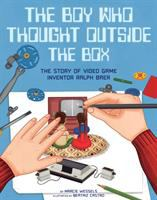 Cover image for The boy who thought outside the box : the story of video game inventor Ralph Baer