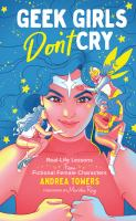 Cover image for Geek girls don't cry : real-life lessons from fictional female characters