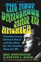 Cover image for The most dangerous man in America : Timothy Leary, Richard Nixon & the hunt for the fugitive king of LSD