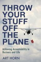 Cover image for Throw your stuff off the plane achieving accountability in business and life