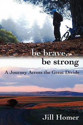 Cover image for Be brave, be strong : a journey across the Great Divide