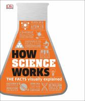 Cover image for How science works : the facts visually explained