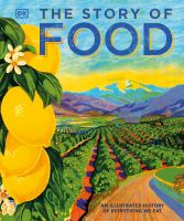 Cover image for The story of food : an illustrated history of everything we eat.