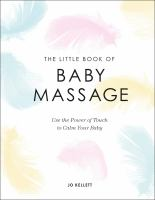 Cover image for The little book of baby massage : use the power of touch to calm your baby