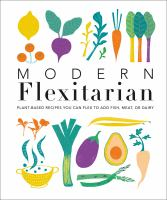 Cover image for Modern flexitarian : plant-inspired recipes you can flex to add fish, meat, or dairy