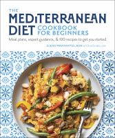 Cover image for The Mediterranean diet cookbook for beginners : meal plans, tips and tricks, and over 75 recipes to get you started