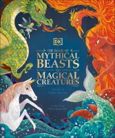 Cover image for The book of mythical beasts & magical creatures / Meet Your Favourite Monsters, Fairies, Heroes, and Tricksters from All Around the World