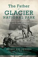 Cover image for The father of Glacier National Park : discoveries and explorations in his own words